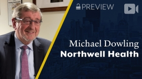 Preview: Northwell Health, Michael Dowling, CEO