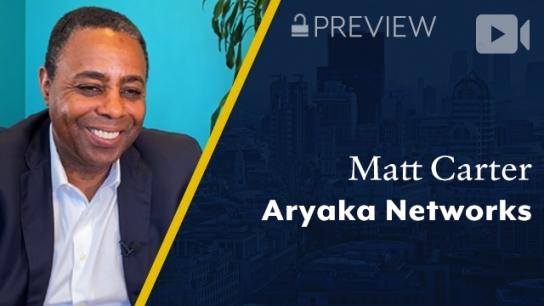 Preview: Aryaka Networks, Matt Carter, CEO