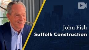 Suffolk Construction, John Fish, Chairman, CEO & Founder