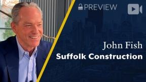 Preview: Suffolk Construction, John Fish, Chairman, CEO & Founder